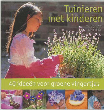Tuinieren met kinderen : 40 ideeën voor groene vingertjes