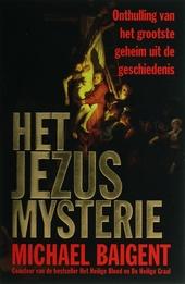 Het Jezus mysterie : onthulling van het grootste geheim uit de geschiedenis