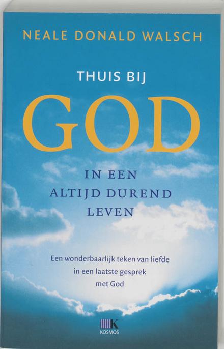 Thuis bij God : in een altijd durend leven : een wonderbaarlijk teken van liefde in een laatste gesprek met God