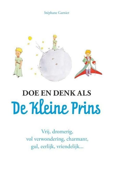 Doe en denk als De Kleine Prins : vrij, dromerig, vol verwondering, charmant, gul, eerlijk, vriendelijk...