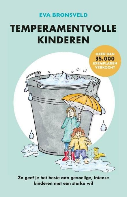 Temperamentvolle kinderen : zo geef je het beste aan gevoelige, intense kinderen met een sterke wil