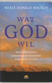 Wat God wil : een onontkoombaar antwoord op de belangrijkste vraag van de mensheid