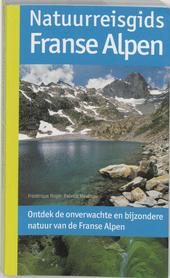 Natuurreisgids Franse Alpen : ontdek de onverwachte en bijzondere natuur van de Franse Alpen