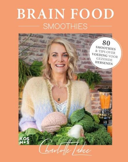 Brain food smoothies : 80 smoothies & tips over voeding voor gezonde hersenen