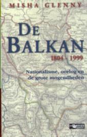 De Balkan 1804-1999 : nationalisme, oorlog en de grote mogendheden