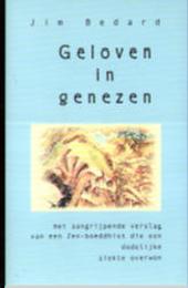 Geloven in genezen : het aangrijpende verslag van een zen-boeddhist die een dodelijke ziekte overwon