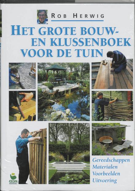 Het grote bouw- en klussenboek voor de tuin : gereedschappen, materialen, voorbeelden, uitvoering