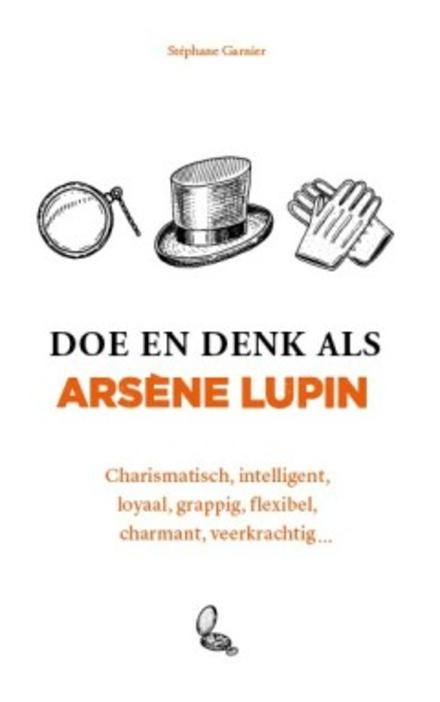 Doe en denk als Arsène Lupin : charismatisch, intelligent, loyaal, grappig, flexibel, charmant, veerkrachtig ...