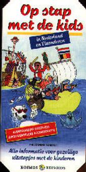 Op stap met de kids in Nederland en Vlaanderen : alle informatie voor gezellige uitstapjes met de kinderen