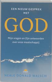Een nieuw gesprek met God : mijn vragen en Zijn antwoorden over onze maatschappij