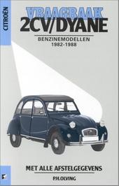 Vraagbaak Citroën 2CV-Dyane : een handleiding voor het groot en klein onderhoud van alle typen : 2CV4, 2CV6, 2CV6 S...