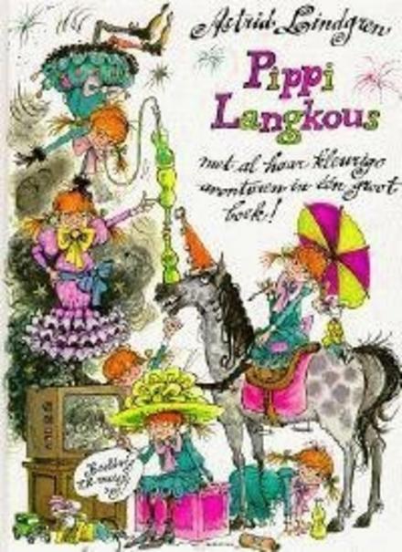 Pippi Langkous : met al haar kleurige avonturen in één groot boek