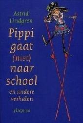 Pippi gaat (niet) naar school en andere verhalen