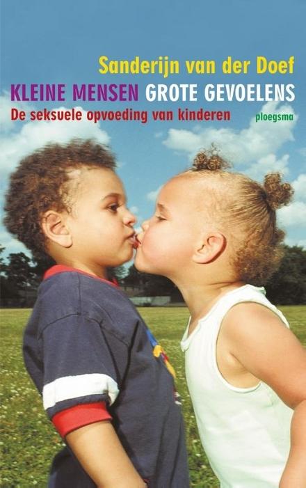Kleine mensen, grote gevoelens : de seksuele opvoeding van kinderen van 0 tot 12 jaar