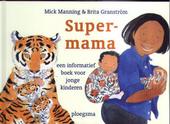 Supermama : een informatief boek voor jonge kinderen