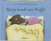 Roosje houdt van Truffel ; Truffel houdt van Roosje