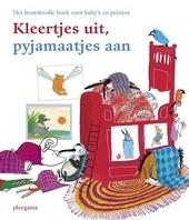 Kleertjes uit, pyjamaatjes aan : het boordevolle boek voor baby's en peuters