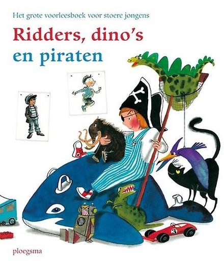 Ridders, dino's en piraten : het grote voorleesboek voor stoere jongens