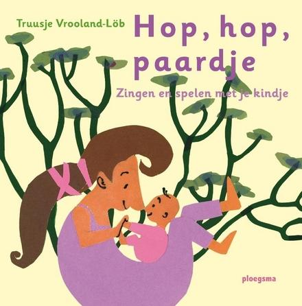 Hop, hop, paardje : zingen en spelen met je kindje