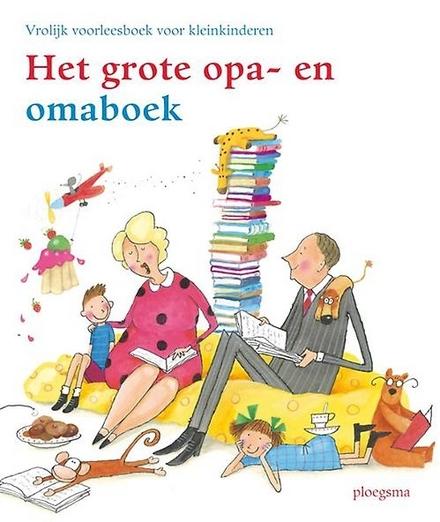 Het grote opa- en omaboek : vrolijk voorleesboek voor kleinkinderen - Mag ik nog een verhaaltje alsjeblieft?