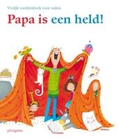 Papa is een held! : vrolijk voorleesboek voor vaders