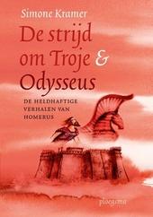 De strijd om Troje & Odysseus : de heldhaftige verhalen van Homerus