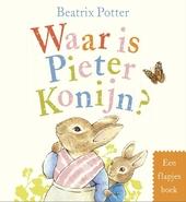 Waar is Pieter Konijn? : een flapjesboek