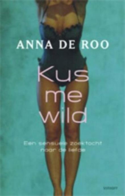 Kus me wild : een sensuele zoektocht naar de liefde
