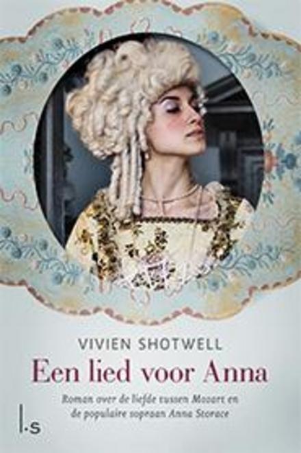 Een lied voor Anna : roman over de liefde tussen Mozart en de populaire sopraan Anna Storace