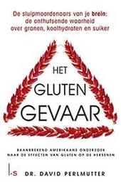 Het glutengevaar : de sluipmoordenaars van je brein : de onthutsende waarheid over granen, koolhydraten en suiker