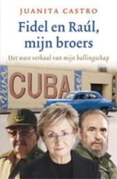 Fidel en Raúl, mijn broers : het ware verhaal van mijn ballingschap : memoires van Juanita Castro