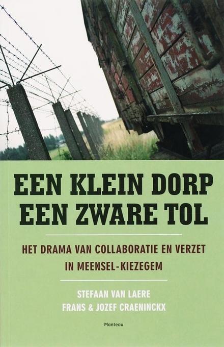 Een klein dorp, een zware tol : het drama van collaboratie en verzet in Meensel-Kiezegem