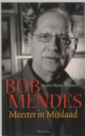 Bob Mendes : meester in misdaad