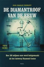 De diamantroof van de eeuw : hoe 100 miljoen euro werd buitgemaakt uit het Antwerp Diamond Center