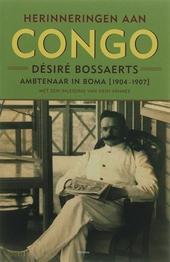 Herinneringen aan Congo : Désiré Bossaerts : ambtenaar in Boma 1904-1907