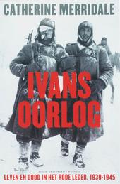 Ivans oorlog : leven en dood in het Rode Leger 1939-1945