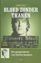 Bloed zonder tranen : het gangsterleven van Patrick Haemers