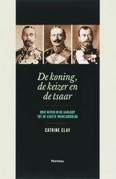 De koning, de keizer en de tsaar : drie neven aan de vooravond van de Eerste Wereldoorlog