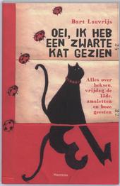 Oei, ik heb een zwarte kat gezien : alles over heksen, vrijdag de 13de, amuletten en boze geesten