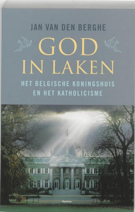 God in Laken : het Belgische koningshuis en het katholicisme