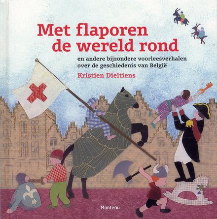 Met flaporen de wereld rond : en andere bijzondere voorleesverhalen over de geschiedenis van België