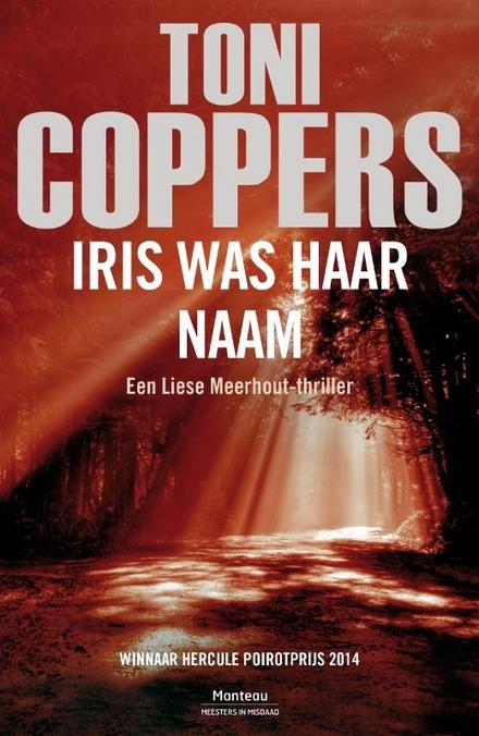 Iris was haar naam : een Liese Meerhout-thriller