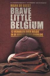 Brave little Belgium : 13 verhalen over België in de Eerste Wereldoorlog