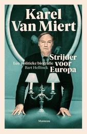 Karel Van Miert : strijder voor Europa : een politieke biografie
