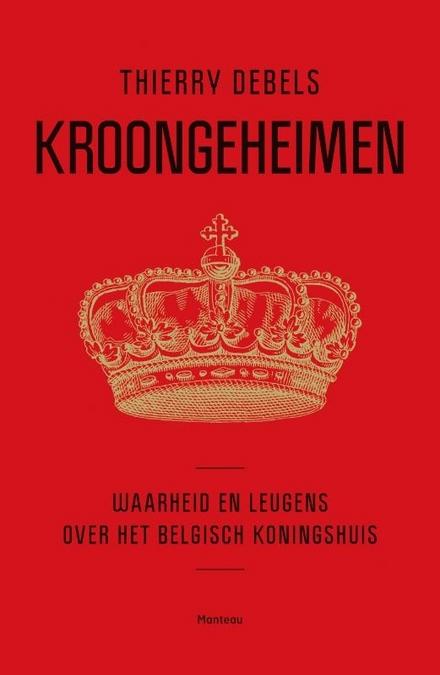 Kroongeheimen : waarheid en leugens over het Belgisch koningshuis