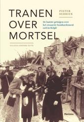 Tranen over Mortsel : de laatste getuigen over het zwaarste bombardement ooit in België