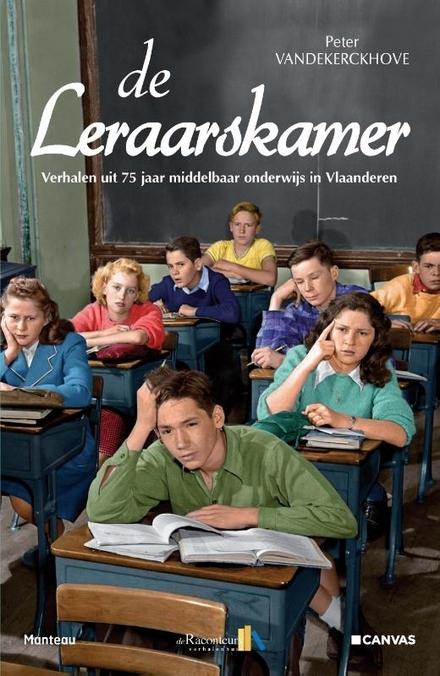 De leraarskamer : verhalen uit 75 jaar middelbaar onderwijs in Vlaanderen