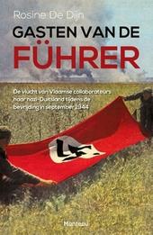 Gasten van de führer : de vlucht van Vlaamse collaborateurs naar nazi-Duitsland tijdens de bevrijding in september...