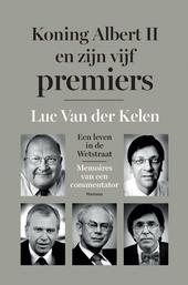 Koning Albert II en zijn vijf premiers : een leven in de Wetstraat : memoires van een commentator
