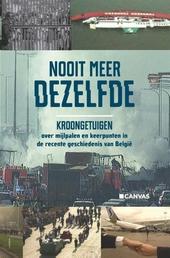 Nooit meer dezelfde : kroongetuigen over mijlpalen en keerpunten in de recente geschiedenis van België